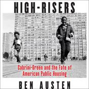 High-Risers: Cabrini-Green and the Fate of American Public Housing Audiobook, by Ben Austen
