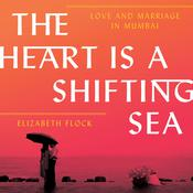The Heart Is a Shifting Sea: Love and Marriage in Mumbai Audiobook, by Elizabeth Flock