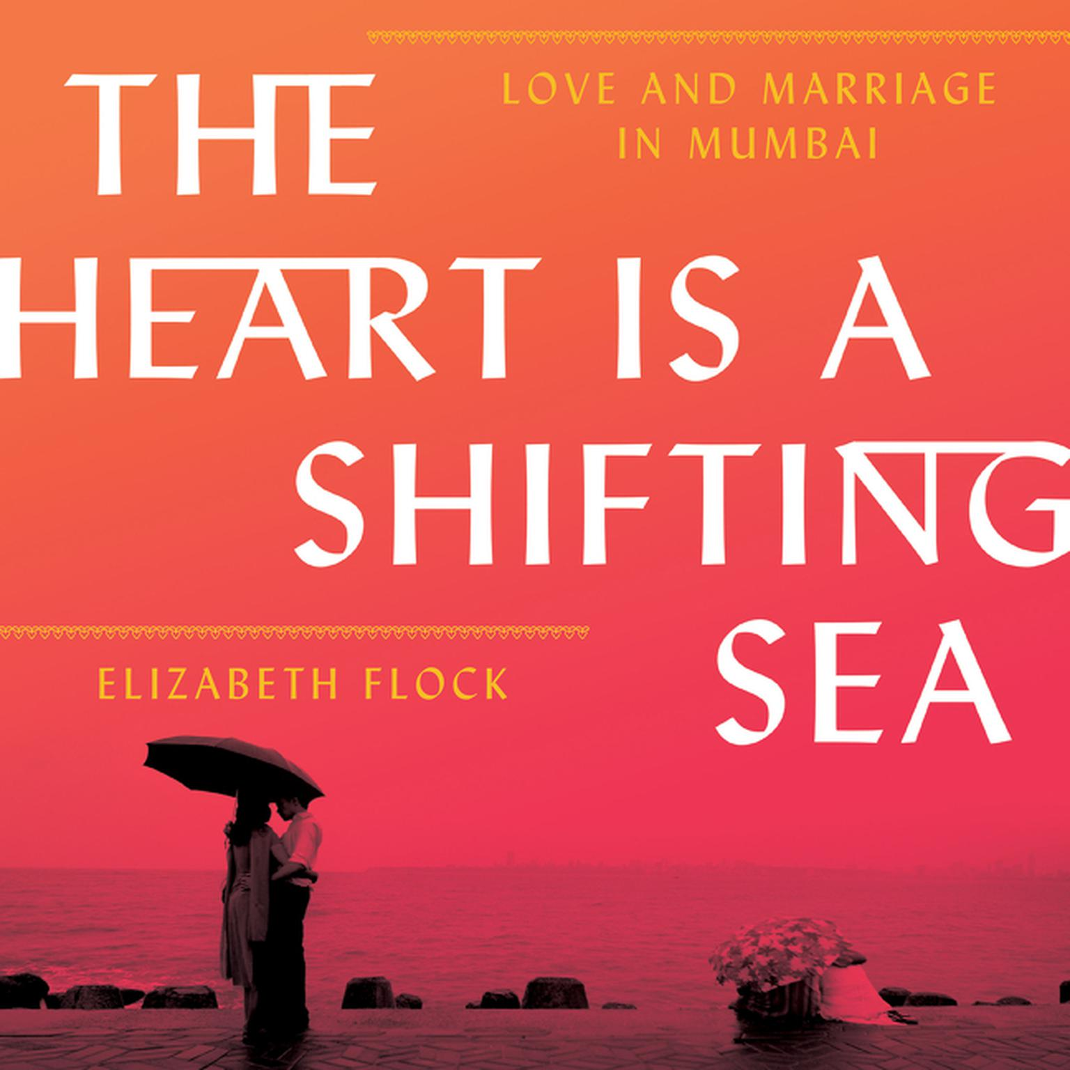 Printable The Heart Is a Shifting Sea: Love and Marriage in Mumbai Audiobook Cover Art