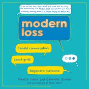 Modern Loss: Candid Conversation About Grief. Beginners Welcome. Audiobook, by Gabrielle Birkner, Rebecca Soffer