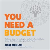 You Need a Budget: The Proven System for Breaking the Paycheck-to-Paycheck Cycle, Getting Out of Debt, and Living the Life You Want Audiobook, by Jesse Mecham