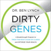 Dirty Genes: A Breakthrough Program to Treat the Root Cause of Illness and Optimize Your Health Audiobook, by Ben Lynch, M.D.