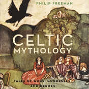 Celtic Mythology: Tales of Gods, Goddesses, and Heroes Audiobook, by Philip Freeman