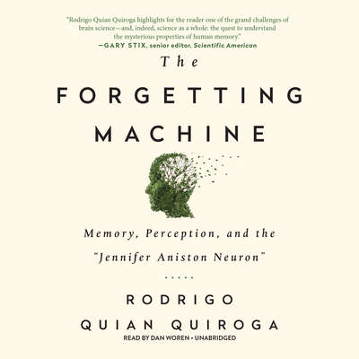 "The Forgetting Machine: Memory, Perception, and the ""Jennifer Aniston Neuron"" Audiobook, by Rodrigo Quian Quiroga"