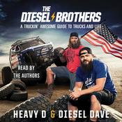 The Diesel Brothers: A Truckin Awesome Guide to Trucks and Life Audiobook, by Diesel Dave, Heavy D