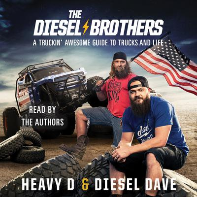 The Diesel Brothers: A Truckin Awesome Guide to Trucks and Life Audiobook, by Diesel Dave