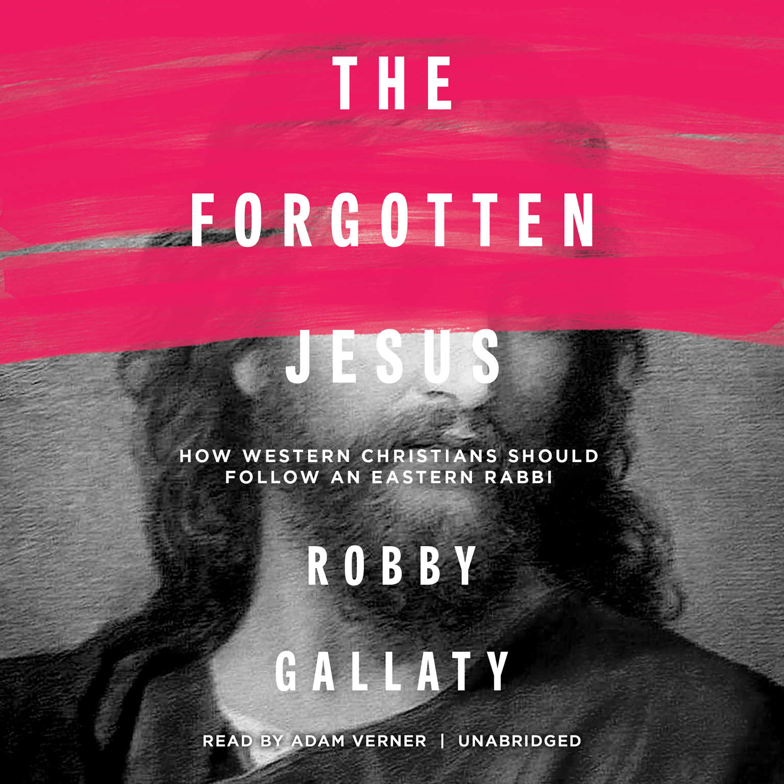 The Forgotten Jesus: How Western Christians Should Follow an Eastern Rabbi Audiobook, by Robby Gallaty