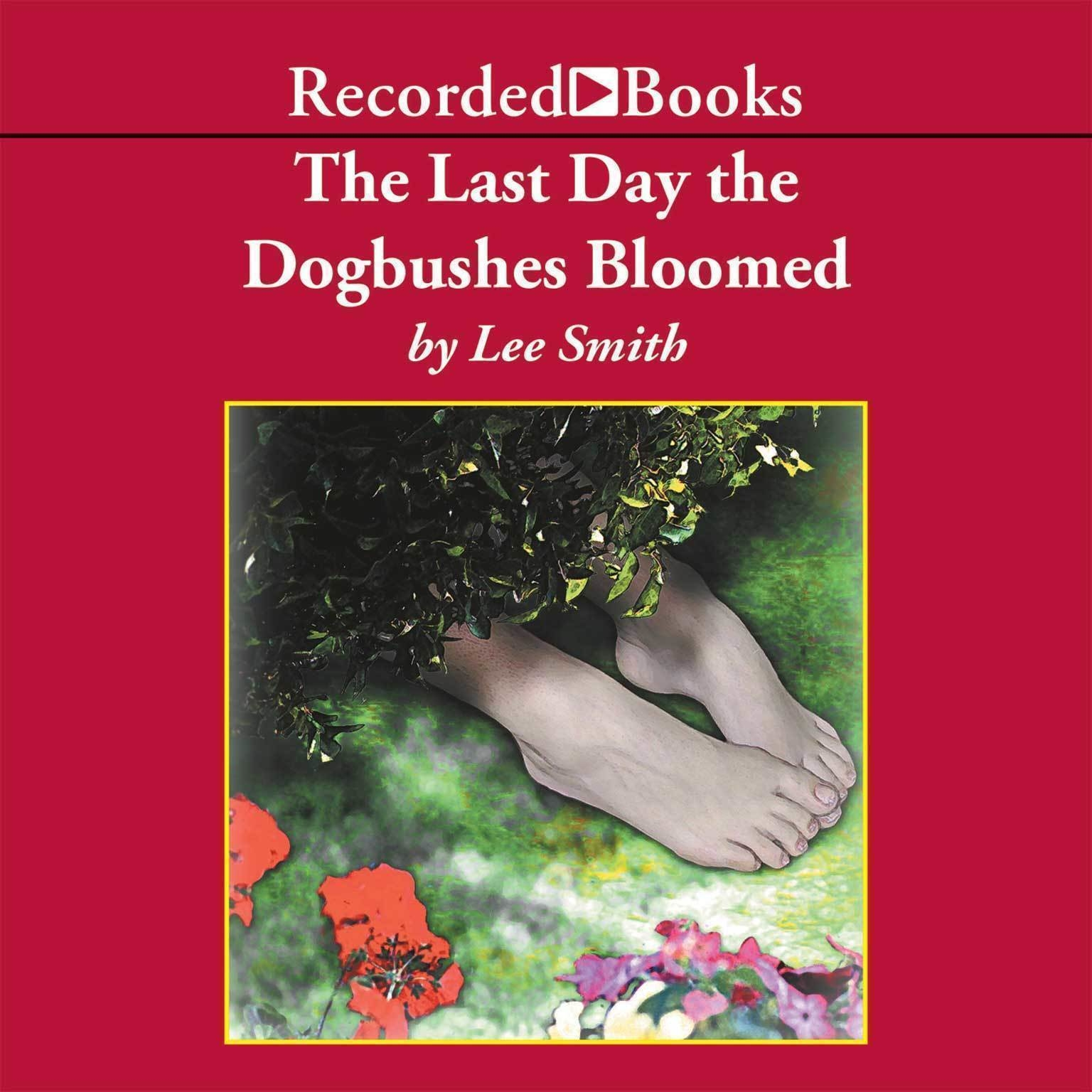 Printable The Last Day the Dogbushes Bloomed Audiobook Cover Art