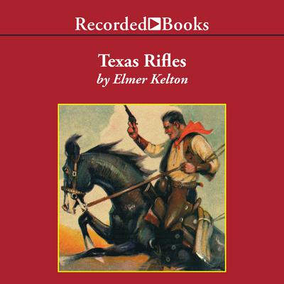 Texas Rifles Audiobook, by Elmer Kelton