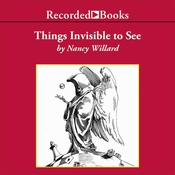 Things Invisible to See Audiobook, by Nancy Willard