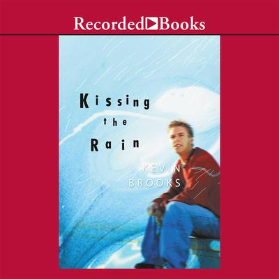 Kissing the Rain Audiobook, by Kevin Brooks