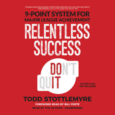 Relentless Success: 9-Point System for Major League Achievement Audiobook, by Todd Stottlemyre