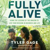 Fully Alive: Using the Lessons of the Amazon to Live Your Mission in Business and Life Audiobook, by Tyler Gage
