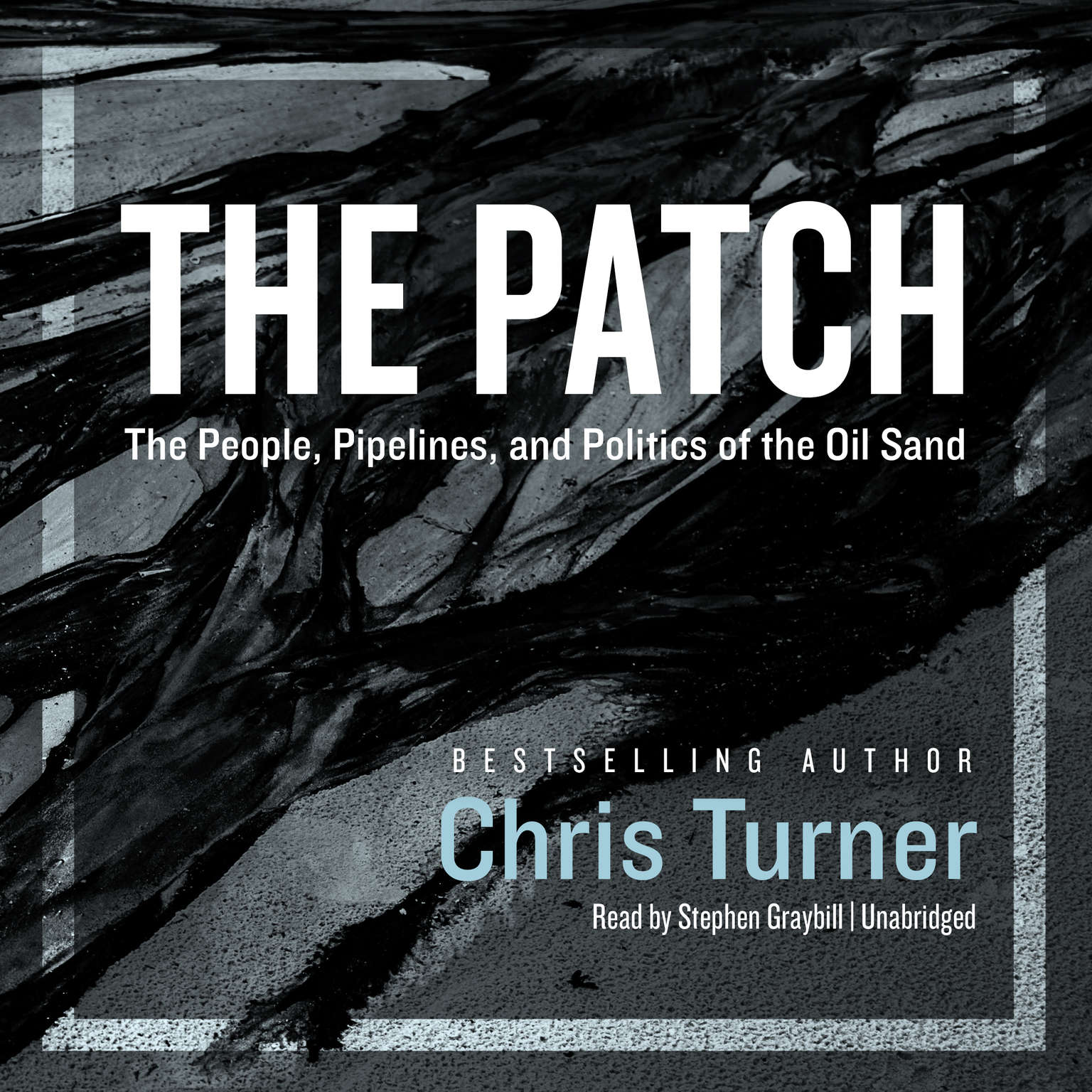 The Patch: The People, Pipelines, and Politics of the Oil Sands Audiobook, by Chris Turner