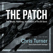 The Patch: The People, Pipelines, and Politics of the Oilsands Audiobook, by Chris Turner