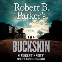 Robert B. Parker's Buckskin Audiobook, by Robert Knott