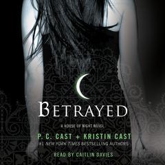 Betrayed: A House of Night Novel Audiobook, by Kristin Cast, P. C. Cast