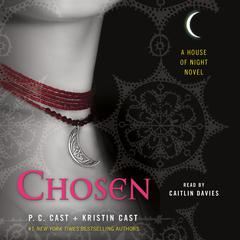 Chosen: A House of Night Novel Audiobook, by P. C. Cast, Kristin Cast