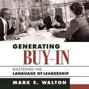 Generating Buy-In: Mastering the Language of Leadership Audiobook, by Mark S. Walton