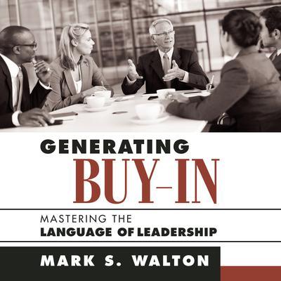 Generating Buy-In: Mastering the Language of Leadership Audiobook, by