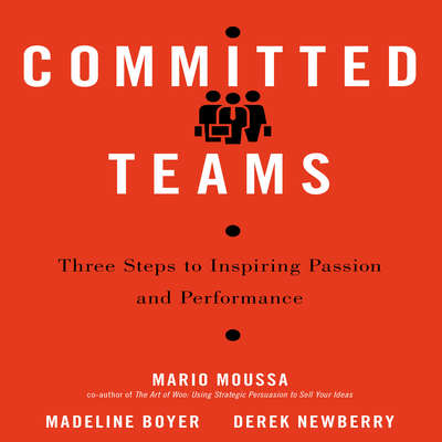 Committed Teams: Three Steps to Inspiring Passion and Performance Audiobook, by Mario Moussa