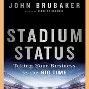 Stadium Status: Taking Your Business to the Big Time Audiobook, by John K. Brubaker