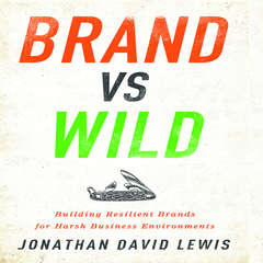 Brand vs Wild: Building Resilient Brands for Harsh Business Environments Audiobook, by Jonathan Golden, Jonathan David Lewis