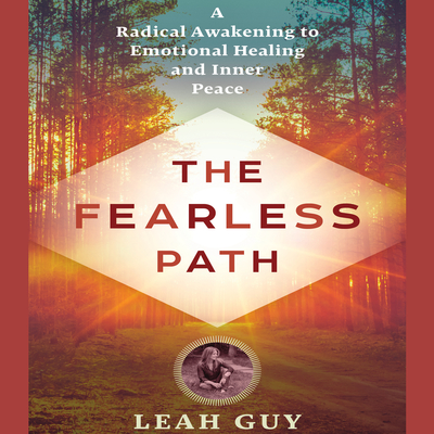 The Fearless Path to Emotional Healing: A Radical Awakening to Emotional Healing and Inner Peace Audiobook, by Leah Guy