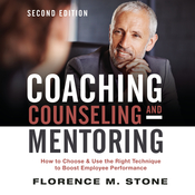 Coaching, Counseling & Mentoring Second Edition: How to Choose & Use the Right Technique to Boost Employee Performance Audiobook, by Florence M. Stone