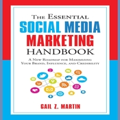 The Essential Social Media Marketing Handbook: A New Roadmap for Maximizing Your Brand, Influence, and Credibility Audiobook, by Gail Martin