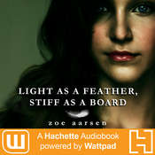 Light As A Feather, Stiff As A Board: A Hachette Audiobook powered by Wattpad Production Audiobook, by Zoe Aarsen