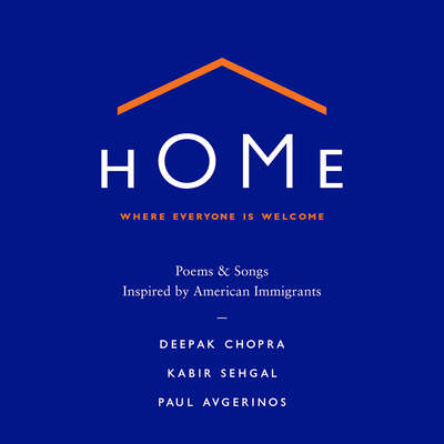 Home: Where Everyone Is Welcome: Poems & Songs Inspired by American Immigrants Audiobook, by Deepak Chopra