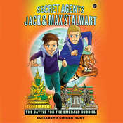 Secret Agents Jack and Max Stalwart: Book 1: The Battle for the Emerald Buddha: Thailand Audiobook, by Elizabeth Singer Hunt