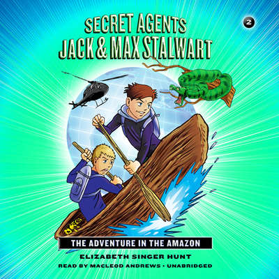 Secret Agents Jack and Max Stalwart: The Adventure in the Amazon: Brazil: Book 2: The Adventure in the Amazon: Brazil Audiobook, by Elizabeth Singer Hunt