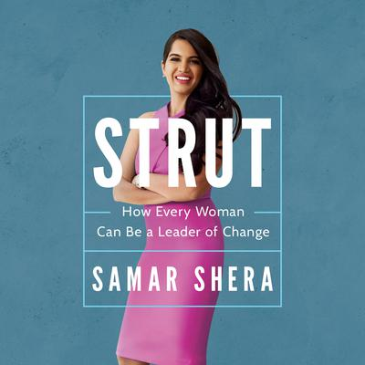 STRUT: How Every Woman Can Be A Leader of Change Audiobook, by Samar Shera