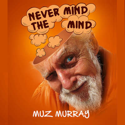 Never Mind the Mind Audiobook, by Muz Murray