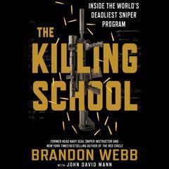 The Killing School: Inside the Worlds Deadliest Sniper Program Audiobook, by Brandon Webb, John David Mann