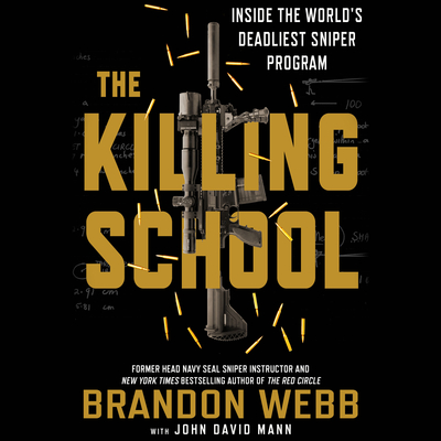 The Killing School: Inside the World's Deadliest Sniper Program Audiobook, by John David Mann