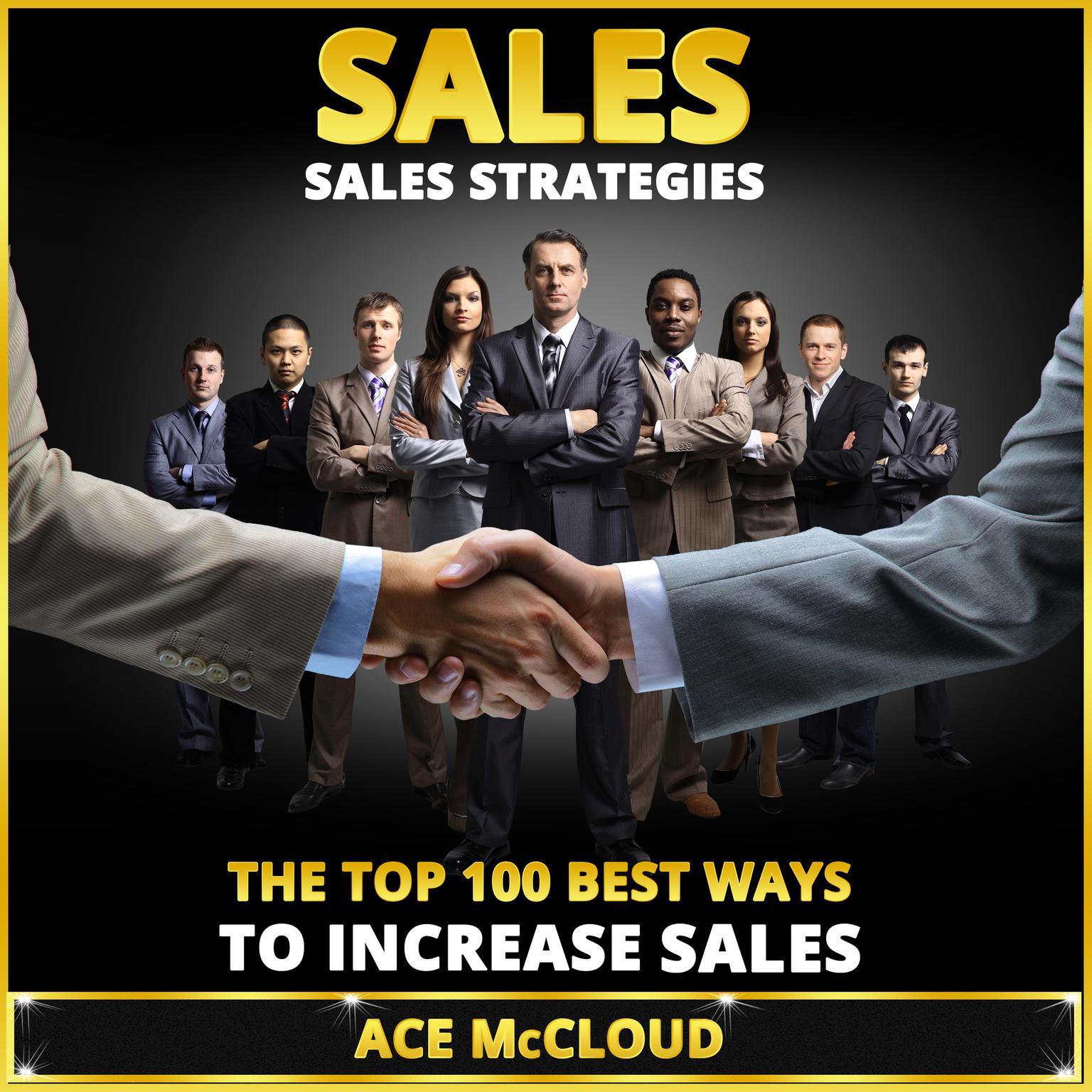Sales: Sales Strategies: The Top 100 Best Ways To Increase Sales Audiobook, by Ace McCloud