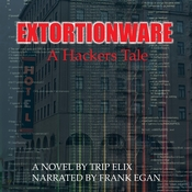 Extortionware: a Hacker's Tale Audiobook, by Trip Elix