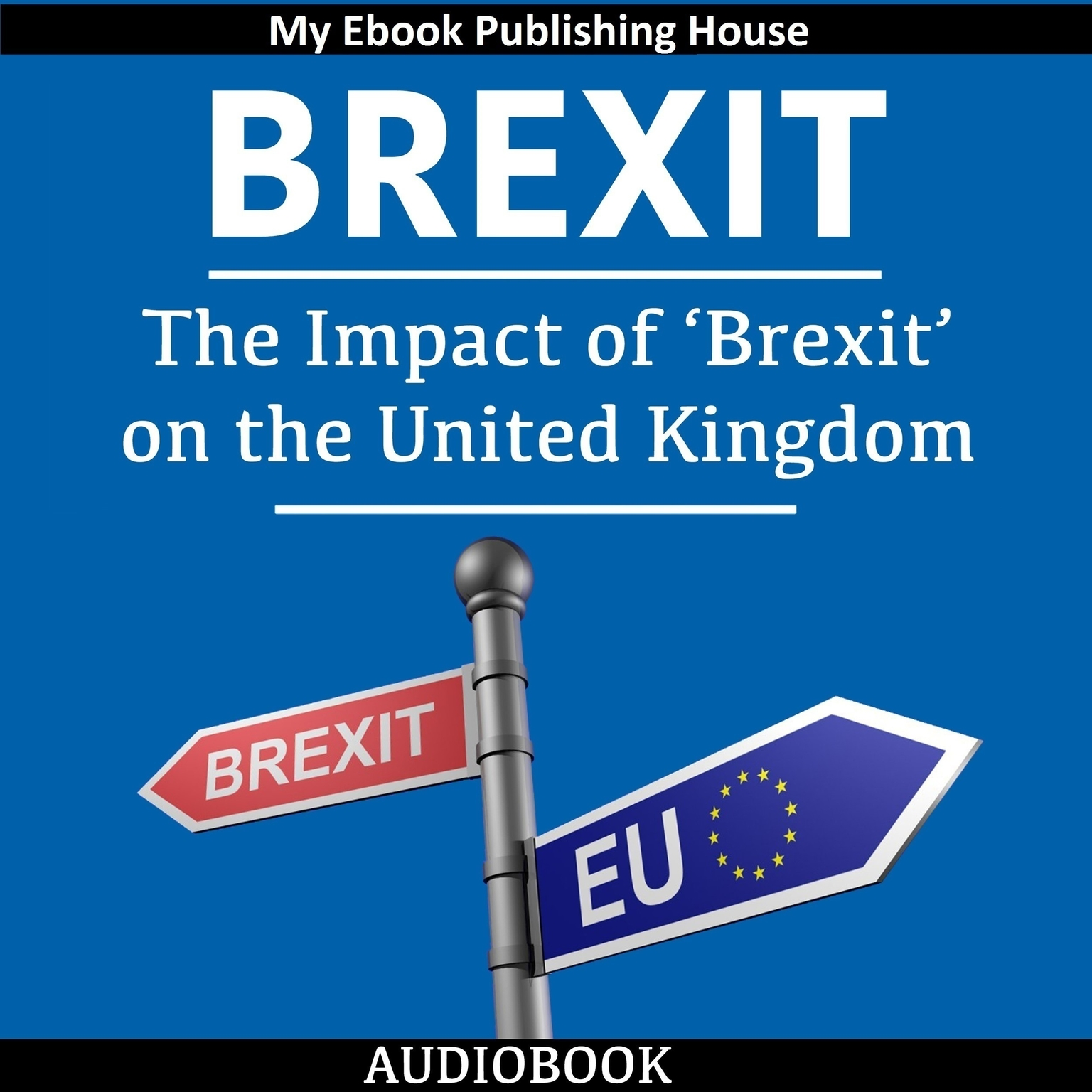 Brexit: The Impact of 'Brexit' on the United Kingdom Audiobook, by My Ebook Publishing House