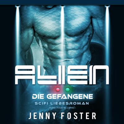 Alien – Die Gefangene: Science Fiction Liebesroman (Mind Travellers 1) Audiobook, by Jenny Foster