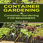 Container Gardening: Container Gardening for Beginners Audiobook, by Nancy Ross