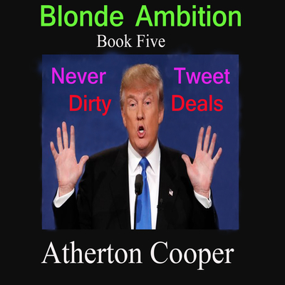 Never Tweet Dirty Deals: Blonde Ambition, Book Five Audiobook, by Atherton Cooper
