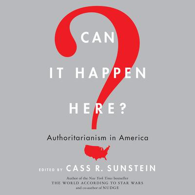 Can It Happen Here?: Authoritarianism in America Audiobook, by Cass R. Sunstein