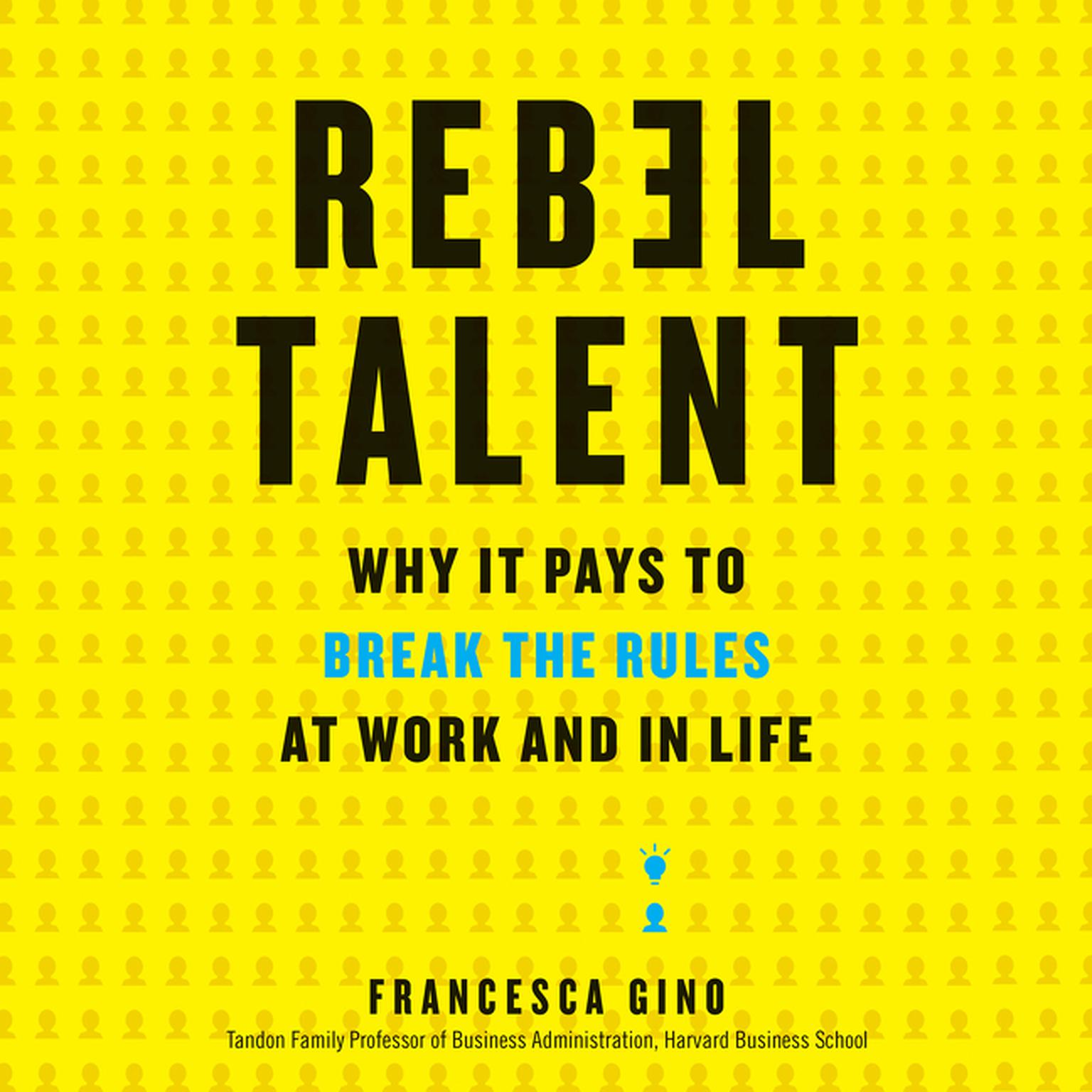 Printable Rebel Talent: Why It Pays to Break the Rules at Work and in Life Audiobook Cover Art