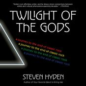 Twilight of the Gods: A Journey to the End of Classic Rock Audiobook, by Steven Hyden|