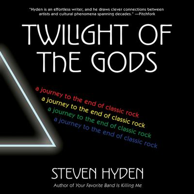 Twilight of the Gods: A Journey to the End of Classic Rock Audiobook, by Steven Hyden