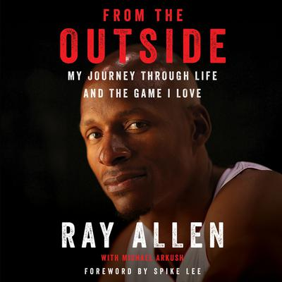 From the Outside: My Journey Through Life and the Game I Love Audiobook, by Ray Allen