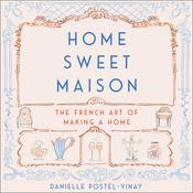 Home Sweet Maison: The French Art of Making a Home Audiobook, by Danielle Postel-Vinay|